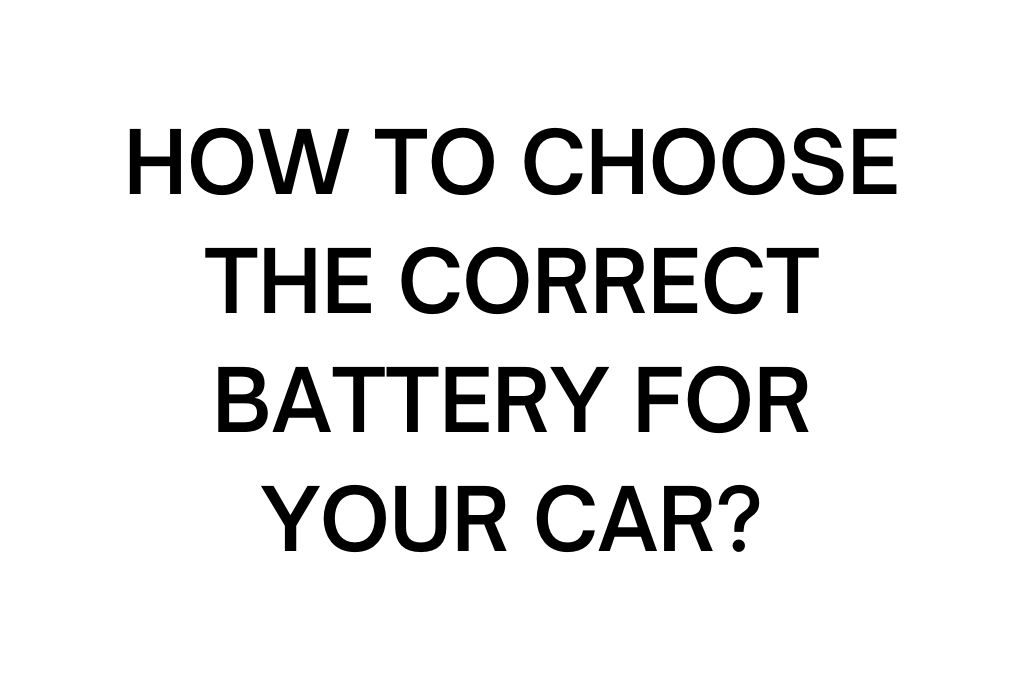 choose the correct battery for your car, batteryinudaipur.com, best battery dealer in udaipur